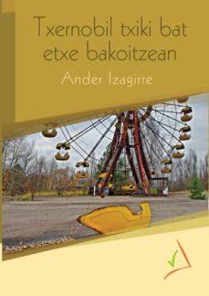 Libros en reddit: TXERNOBIL TXIKI BAT ETXE BAKOITZEAN 9788494241727 en español