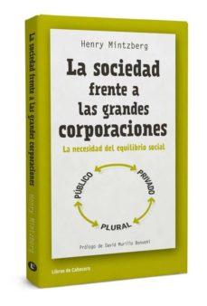la sociedad frente a las grandes corporaciones: la necesidad del equilibrio social-henry mintzberg-9788494374227
