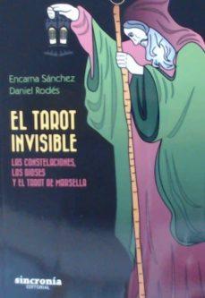 el tarot invisible: las constelaciones, los dioses y el tarot de marsella-encarna sanchez-daniel rodes-9788494847127
