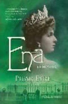 ena: la novela: la estremecedora historia de victoria eugenia, la esposa de alfonso xiii, una reina a la que nadie quiso-pilar eyre-9788497348027