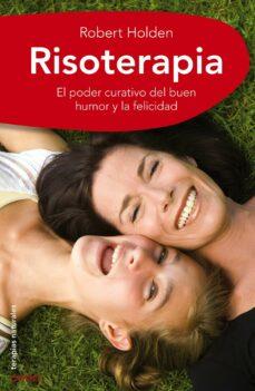 risoterapia: la mejor medicina: el poder curativo del buen humor y la felicidad-robert holden-9788497545327