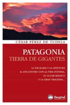 patagonia: tierra de gigantes-cesar perez de tudela-9788498291827