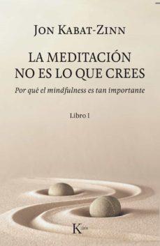 la meditacion no es lo que crees: por que el mindfulness es tan importante-jon kabat-zinn-9788499886527