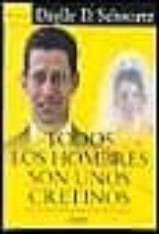 Descargar TODOS LOS HOMBRES SON UNOS CRETINOS: HASTA QUE DEMUESTREN LO CONT gratis pdf - leer online