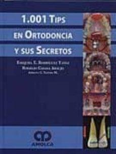 Libro completo de descarga gratuita en pdf. 1001 TIPS EN ORTODONCIA Y SUS SECRETOS 9789588328027