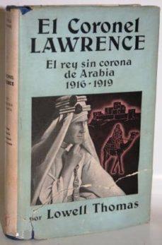 Javiercoterillo.es El Coronel Lawrence. El Rey Sin Corona De Arabia. 1916-1919 Image