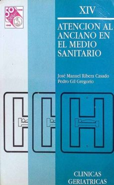 ATENCIÓN AL ANCIANO EN EL MEDIO SANITARIO - JOSÉ MANUEL; GIL GREGORIO, PEDRO, RIBERA CASADO | Triangledh.org