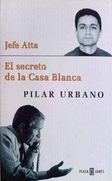 JEFE ATTA. EL SECRETO DE LA CASA BLANCA - PILAR, URBANO   Adahalicante.org