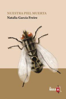 Descargar libros gratis en pdf ipad NUESTRA PIEL MUERTA de NATALIA GARCIA FREIRE RTF FB2 MOBI (Literatura española) 9788412008937
