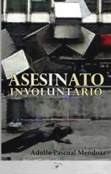 Descargar ebook epub gratis ASESINATO INVOLUNTARIO iBook PDF en español de ADOLFO PASCUAL MENDOZA