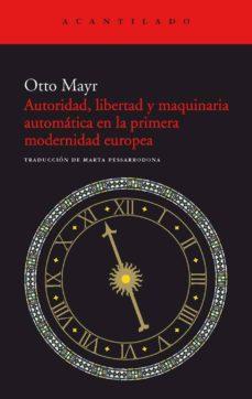autoridad, libertad y maquinaria automática en la primera moderni dad-otto mayr-9788415277637