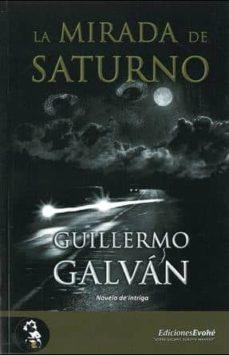 Leer libros en línea de forma gratuita sin descarga LA MIRADA DE SATURNO  9788415415237 de GUILLERMO GALVAN (Literatura española)