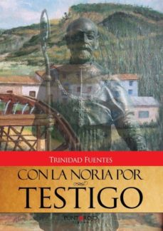 Libros en pdf gratis para descargar libros CON LA NORIA POR TESTIGO 9788415679837 CHM PDF MOBI in Spanish de TRINIDAD FUENTES GARRIDO