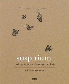 Descargas gratuitas de libros de kindle para ipad SUSPIRIUM: PETITA GUIA DE PAPALLONES PER ACOLORIR de  en español 9788416497737