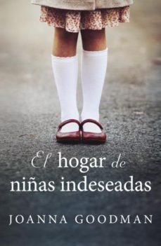 EL HOGAR DE NIÑAS INDESEADAS | JOANNA GOODMAN | Comprar