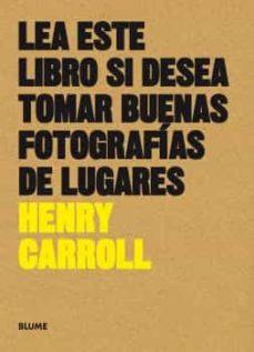 lea este libro si desea tomar buenas fotografías de lugares-henry carroll-9788416965137