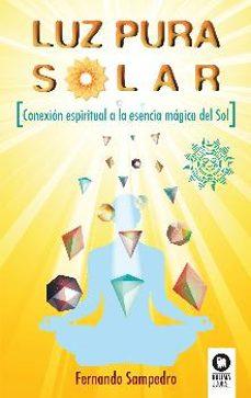 luz pura solar: conexion espiritual a la esencia magica del sol-fernando sampedro-9788416994137