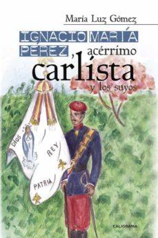 (I.B.D.) IGNACIO MARIA PEREZ, ACERRIMO CARLISTA, Y LOS SUYOS - MARIA LUZ GOMEZ   Adahalicante.org