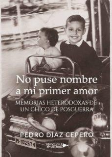 (i.b.d) no puse nombre a mi primer amor: memorias heterodoxas de un chico de posguerra-pedro diaz cepero-9788417569037