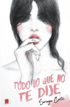 Libros en reddit: TODO LO QUE NO TE DIJE (Literatura española) de SORAYA CORTES