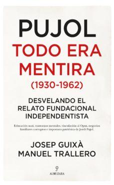 Pujol Todo Era Mentira 1930 1962 De Josep Guixa Cerda Casa Del Libro