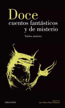 Ebooks gratis descargar ipad DOCE CUENTOS FANTASTICOS Y DE MISTERIO in Spanish de JUAN MARIA (SEL.) MARIN MARTINEZ