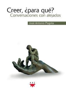 creer, ¿para que?: conversaciones con alejados-jose antonio pagola-9788428820837