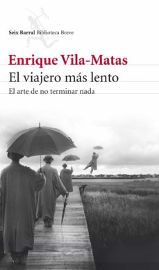 Los libros de audio más vendidos descargan gratis EL VIAJERO MAS LENTO: EL ARTE DE NO TERMINAR NADA en español iBook ePub RTF de ENRIQUE VILA-MATAS 9788432209437