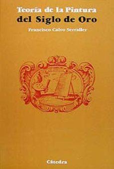 la teoria de la pintura del siglo de oro (2ª ed.)-francisco calvo serraller-9788437602837