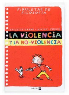 la violencia y la no-violencia (piruletas de filosofia)-brigitte labbe-michel puech-9788467502237