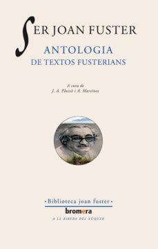 Libros gratis para descargas SER JOAN FUSTER. ANTOLOGIA DE TEXTOS FUSTERIANS: ANTOLOGIA DE TEX TOS FUSTERIANOS de JOAN FUSTER en español