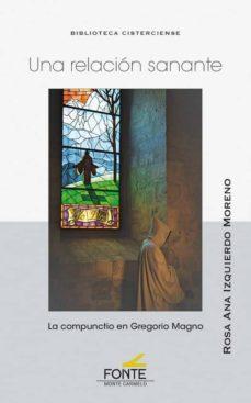 Descargas gratuitas de audiolibros para el nook UNA RELACION SANANTE: LA COMPUNCTIO EN GREGORIO MAGNO 9788483539637 de ROSA ANA IZQUIERDO MORENO (Spanish Edition) PDF RTF CHM