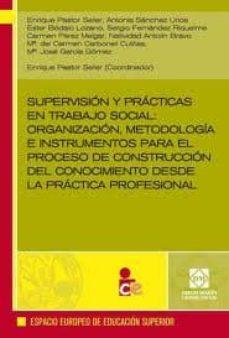 SUPERVISION Y PRACTICAS EN TRABAJO SOCIAL: ORGANIZACION, METODOLO GIA E INSTRUMENTOS PARA EL PROCESO DE CONSTRUCCION DEL CONOCIMIENTO DESDE LA PRACTICA PROFESIONAL - ENRIQUE PASTOR SELLER   Triangledh.org