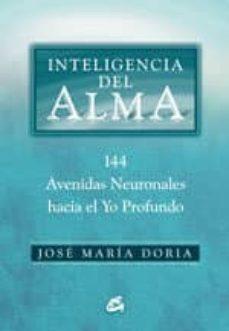 inteligencia del alma: 144 avenidas neuronales hacia el yo profun do-jose maria doria-9788484451037