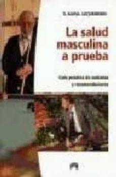 Descarga gratuita de libros Kindle para iPad. LA SALUD MASCULINA A PRUEBA: GUIA PRACTICA DE CUIDADOS Y RECOMEND ACIONES (Literatura española) 9788493486037