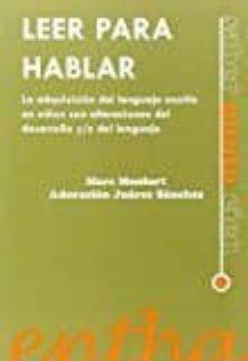 leer para hablar: la adquisicion del lenguaje escrito en niños co n alteraciones del desarrollo y/o del lenguaje-adoracion juarez sanchez-9788493754037