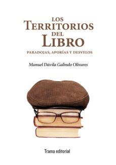 los territorios del libro: paradojas, aporias y desvelos-manuel davila galindo olivares-9788494380037