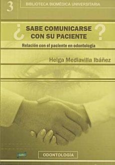 ¿sabe comunicarse con su paciente?: relacion con el paciente en o dontologia-helga mediavilla ibañez-9788495279637
