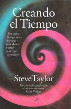creando el tiempo: por que el tiempo pasa a distintas velocidades y como podemos controlarlo-steve tayer-9788495496737