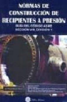 Ebooke gratis para descargar NORMAS DE CONSTRUCCION DE RECIPIENTES A PRESION: GUIA DEL CODIGO ASME, SECCION VIII. DIVISION 1 (Literatura española) de JUAN MANUEL MARTINEZ MASSONI 9788496486737 CHM iBook ePub