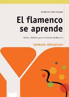 Descargar EL FLAMENCO SE APRENDE: TEORIA Y DIDACTICA DE LA ENSEÃ'ANZA DEL FL AMENCO gratis pdf - leer online