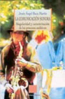 Descargar LA COMUNICACION SONORA: SINGULARIDAD Y CARACTERIZACION DE LOS PRO CESOS AUDITIVOS gratis pdf - leer online