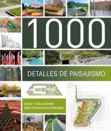 Emprende2020.es 1000 Detalles De Paisajismo: Ideas Y Soluciones Para Espacios Ext Eriores Image