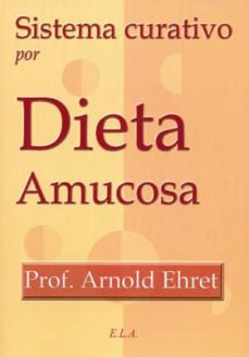sistema curativo por dieta amucosa (2ª ed.)-arnold ehret-9788499500737