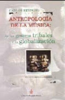 Descargar ANTROPOLOGIA DE LA MUSICA: DE LOS GENEROS TRIBALES A LA GLOBALIZA CION gratis pdf - leer online
