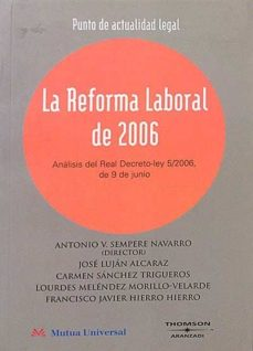 LA REFORMA LABORAL DE 2006. ANÁLISIS DEL REAL DECRETO-LEY 5/2006, DE 9 DE JUNIO - VV. AA. |