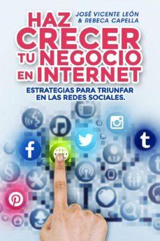 haz crecer tu negocio en internet. estrategias para triunfar en las redes sociales (ebook)-jose vicente leon-rebeca capella-9781329546547