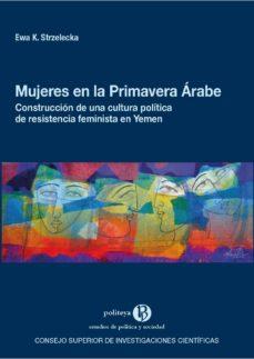 mujeres en la primavera árabe. construcción de una cultura política de resistencia feminista en yemen (ebook)-ewa k. strzelecka-9788400101947