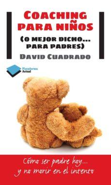 coaching para niños (o mejor dicho para padres)-david cuadrado i salido-9788415577447