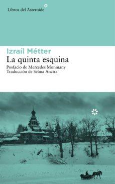 Descargas de libros electrónicos gratis para netbook LA QUINTA ESQUINA 9788416213047  (Literatura española) de IZRAIL METTER